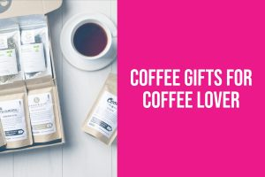coffee gifts for coffee lovers