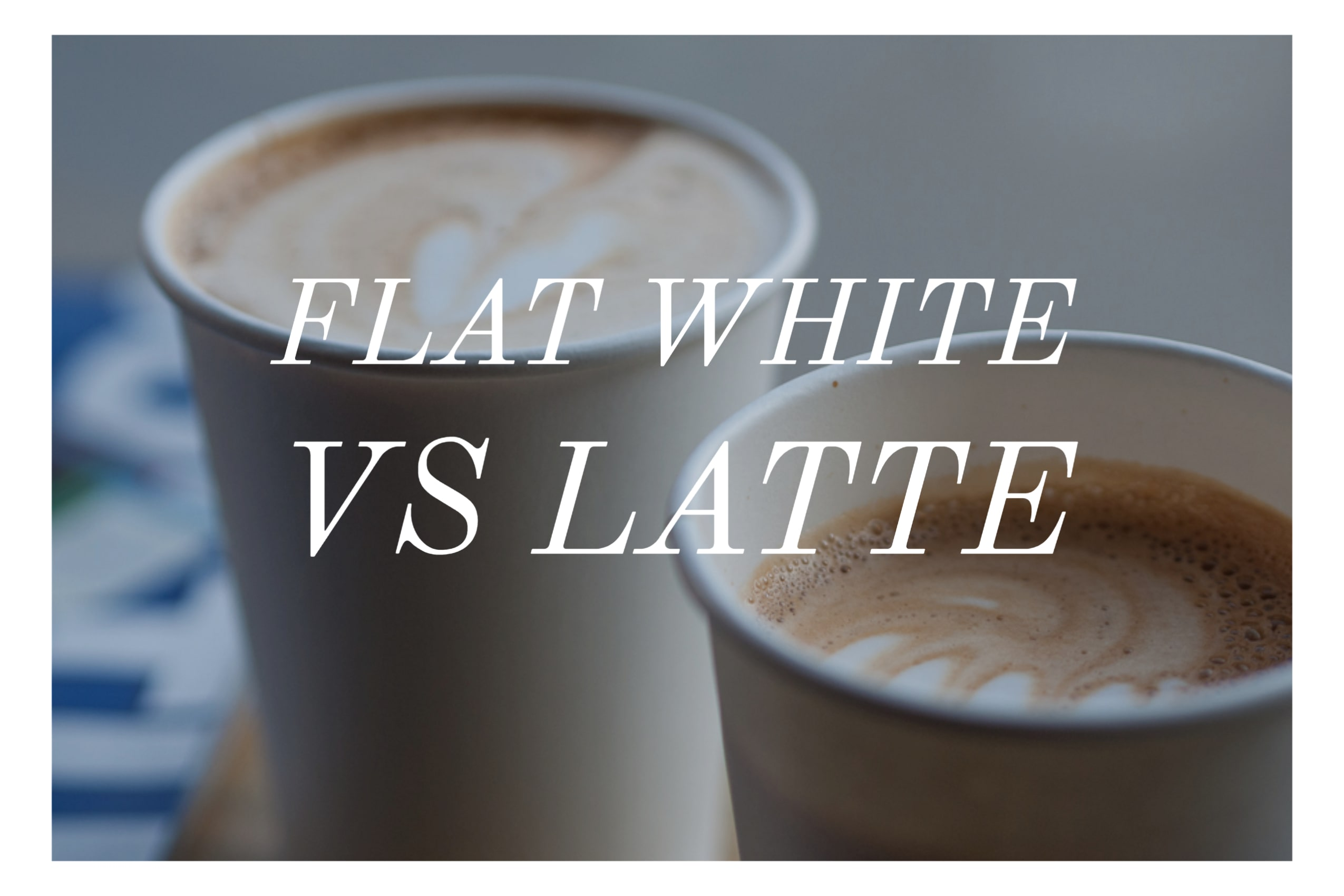 Flat White vs Latte