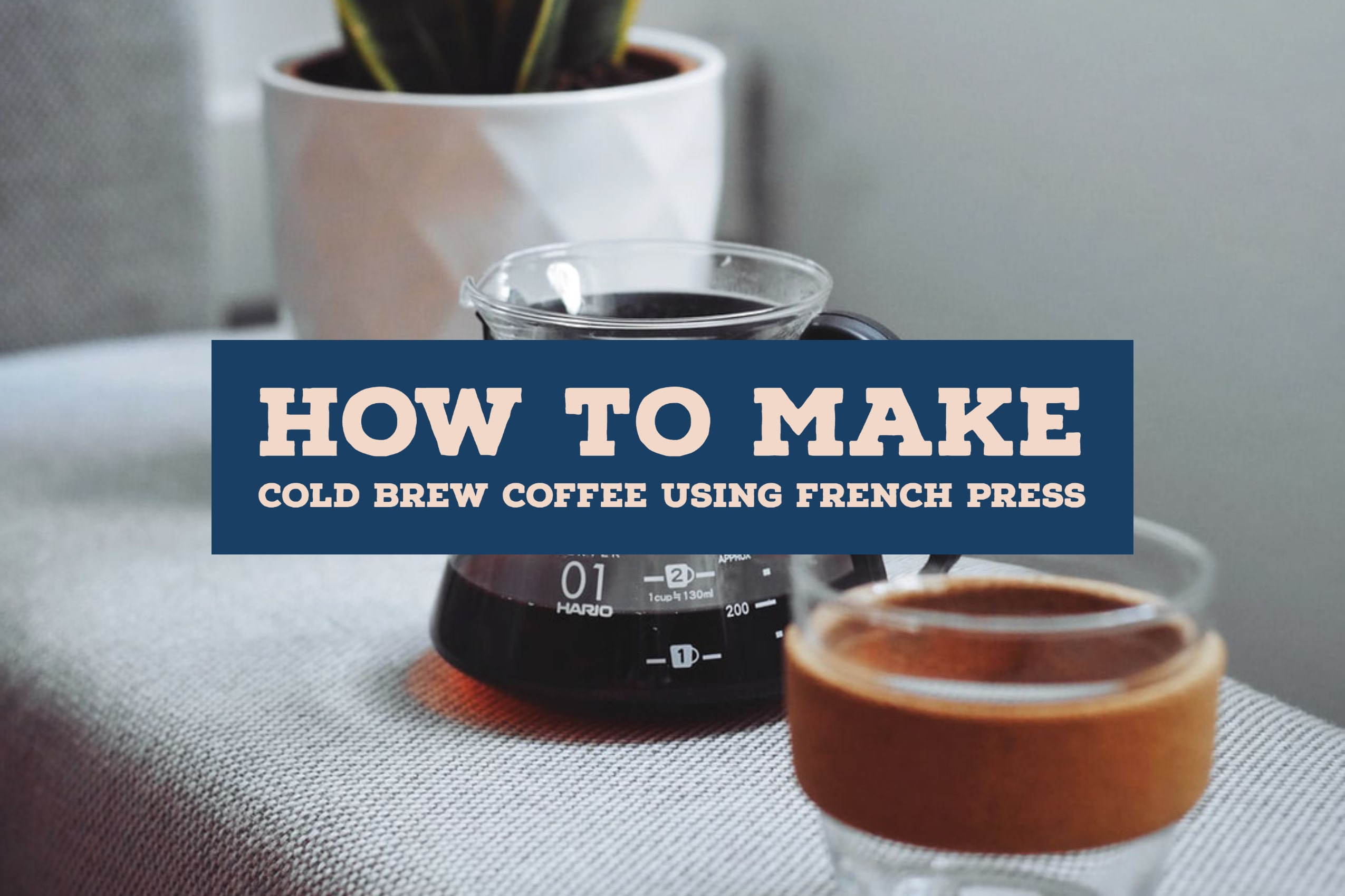 How To Make Cold Brew Coffee French Press Method