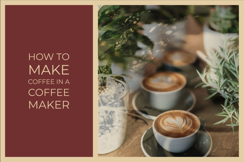 How to Make Coffee in a Coffee Maker