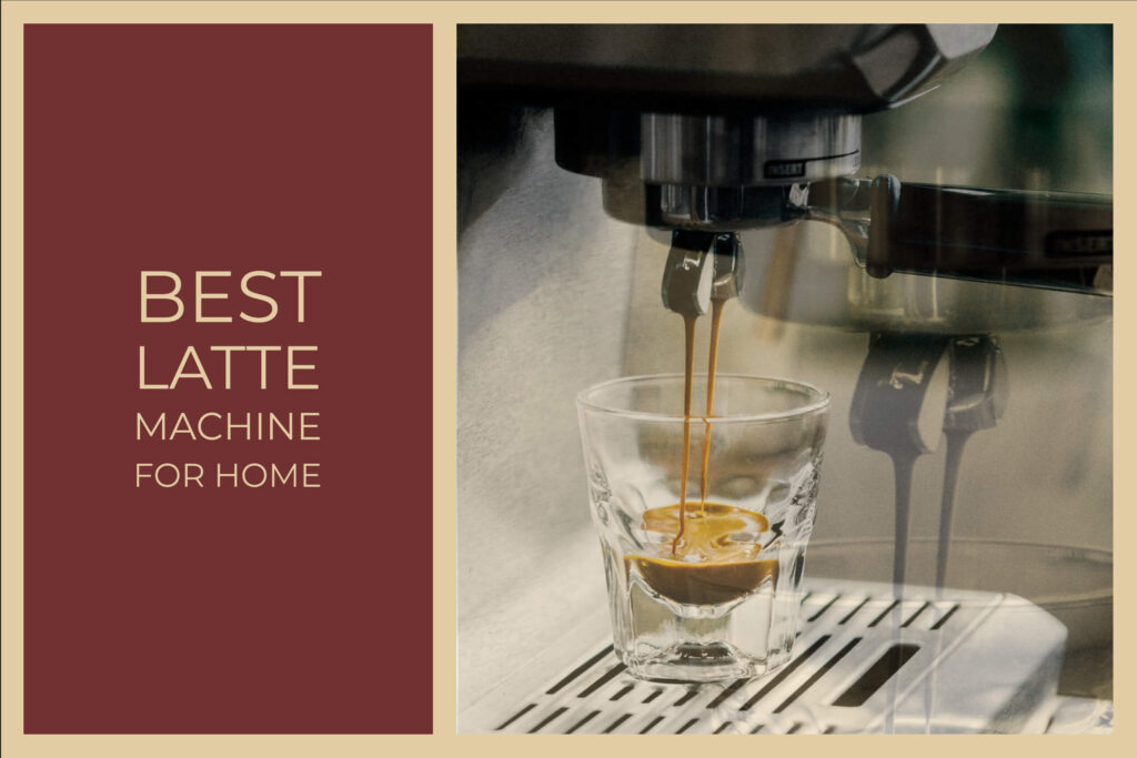 Best Latte Machine for Home